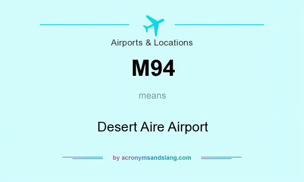 What does M94 mean? It stands for Desert Aire Airport