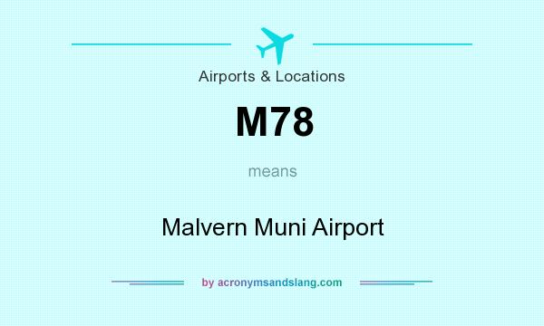 What does M78 mean? It stands for Malvern Muni Airport