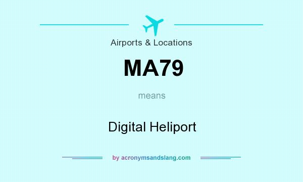 What does MA79 mean? It stands for Digital Heliport
