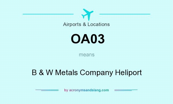 What does OA03 mean? It stands for B & W Metals Company Heliport