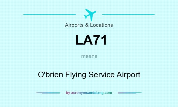 What does LA71 mean? It stands for O`brien Flying Service Airport