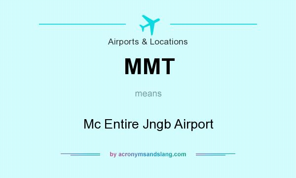 What does MMT mean? It stands for Mc Entire Jngb Airport