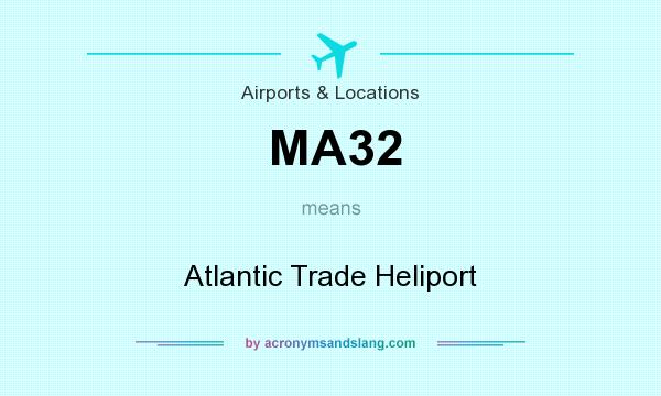 What does MA32 mean? It stands for Atlantic Trade Heliport