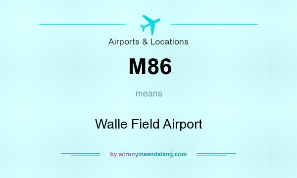 What does M86 mean? It stands for Walle Field Airport