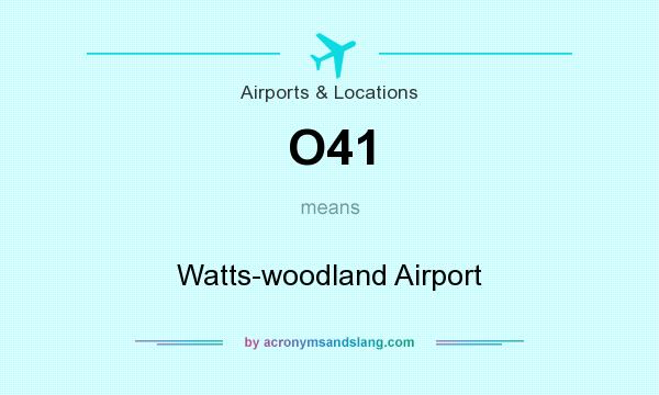 What does O41 mean? It stands for Watts-woodland Airport