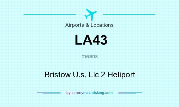 What does LA43 mean? It stands for Bristow U.s. Llc 2 Heliport
