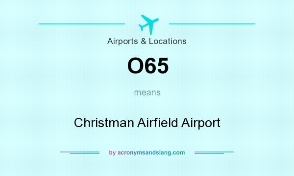 What does O65 mean? It stands for Christman Airfield Airport