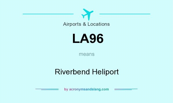 What does LA96 mean? It stands for Riverbend Heliport