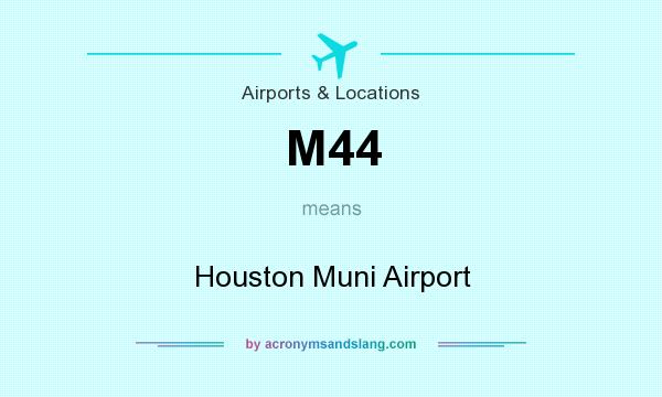 What does M44 mean? It stands for Houston Muni Airport