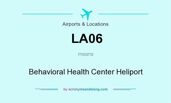 What does LA06 mean? It stands for Behavioral Health Center Heliport