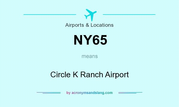 What does NY65 mean? It stands for Circle K Ranch Airport
