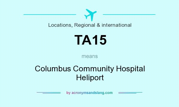 What does TA15 mean? It stands for Columbus Community Hospital Heliport