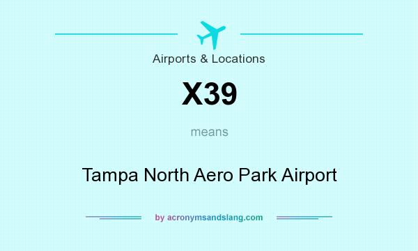 What does X39 mean? It stands for Tampa North Aero Park Airport