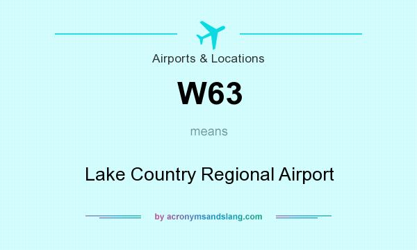 What does W63 mean? It stands for Lake Country Regional Airport