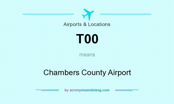 What does T00 mean? It stands for Chambers County Airport