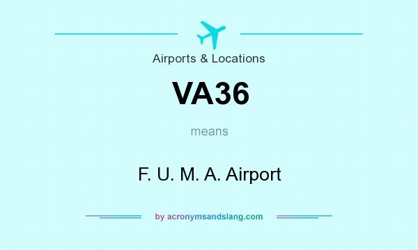 What does VA36 mean? It stands for F. U. M. A. Airport