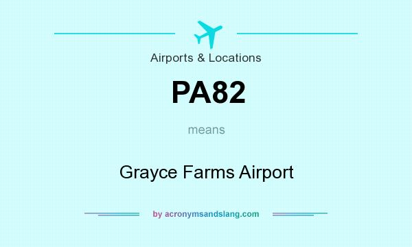 What does PA82 mean? It stands for Grayce Farms Airport