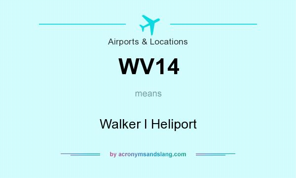 What does WV14 mean? It stands for Walker I Heliport