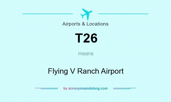 What does T26 mean? It stands for Flying V Ranch Airport