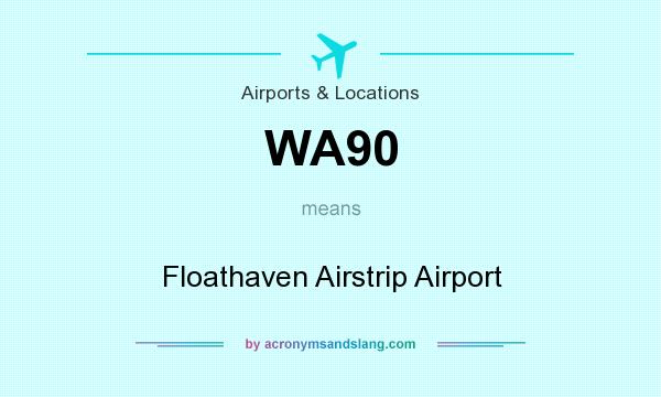 What does WA90 mean? It stands for Floathaven Airstrip Airport