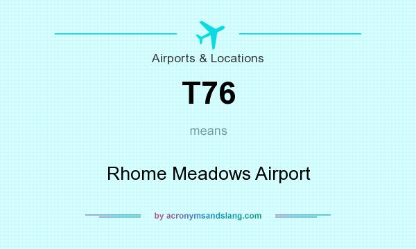 What does T76 mean? It stands for Rhome Meadows Airport