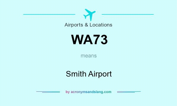 What does WA73 mean? It stands for Smith Airport