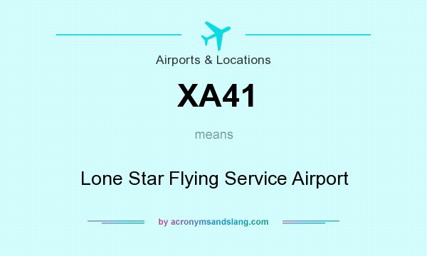 What does XA41 mean? It stands for Lone Star Flying Service Airport