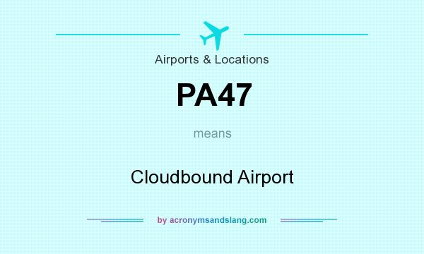 What does PA47 mean? It stands for Cloudbound Airport