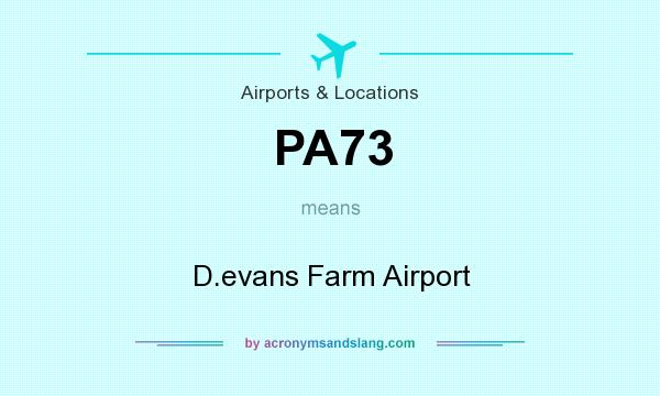 What does PA73 mean? It stands for D.evans Farm Airport