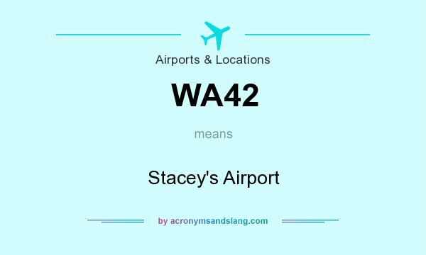 What does WA42 mean? It stands for Stacey`s Airport