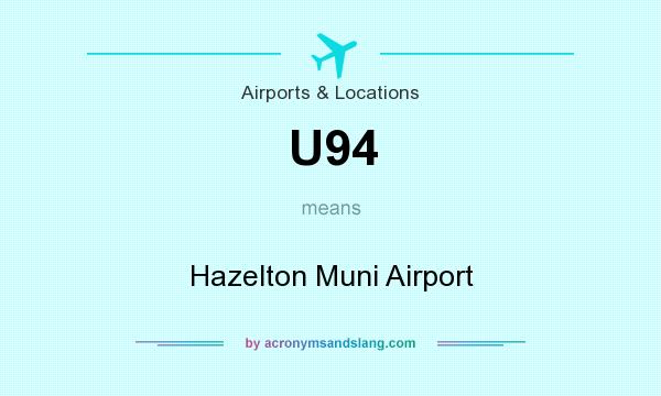 What does U94 mean? It stands for Hazelton Muni Airport