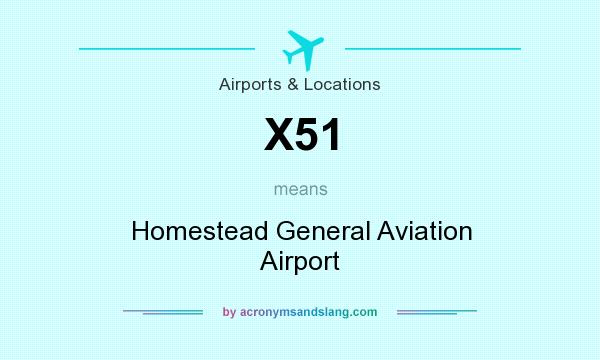 What does X51 mean? It stands for Homestead General Aviation Airport