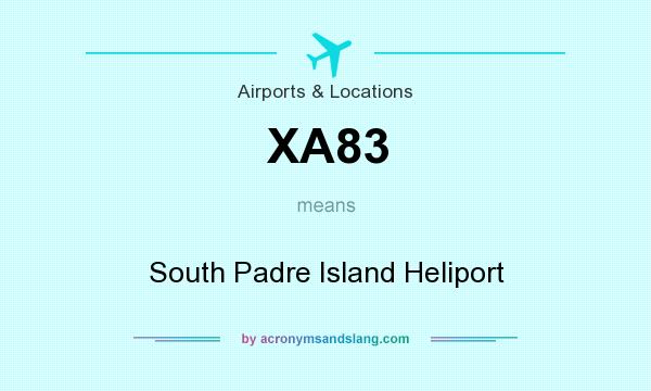 What does XA83 mean? It stands for South Padre Island Heliport