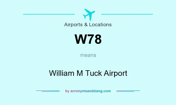 What does W78 mean? It stands for William M Tuck Airport