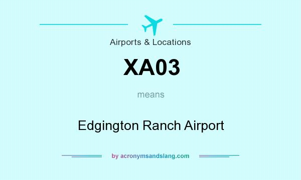 What does XA03 mean? It stands for Edgington Ranch Airport