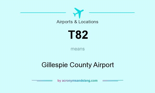 What does T82 mean? It stands for Gillespie County Airport