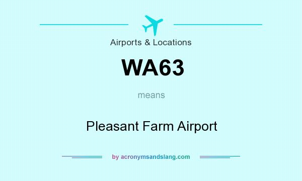 What does WA63 mean? It stands for Pleasant Farm Airport