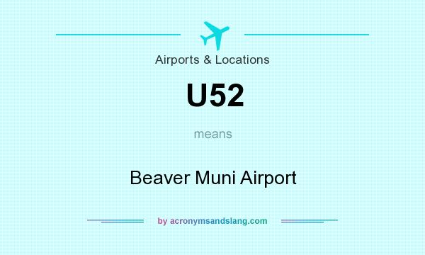 What does U52 mean? It stands for Beaver Muni Airport