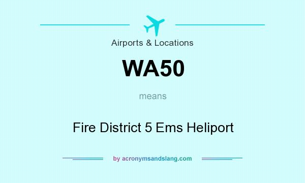 What does WA50 mean? It stands for Fire District 5 Ems Heliport