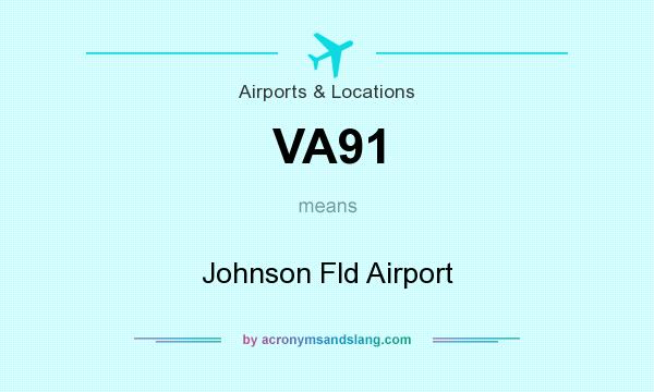 What does VA91 mean? It stands for Johnson Fld Airport