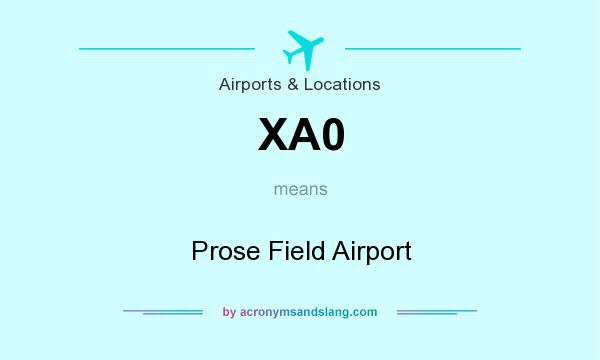 What does XA0 mean? It stands for Prose Field Airport