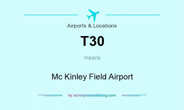 What does T30 mean? It stands for Mc Kinley Field Airport