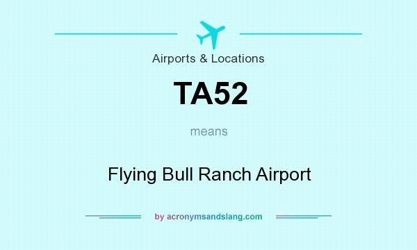 What does TA52 mean? It stands for Flying Bull Ranch Airport