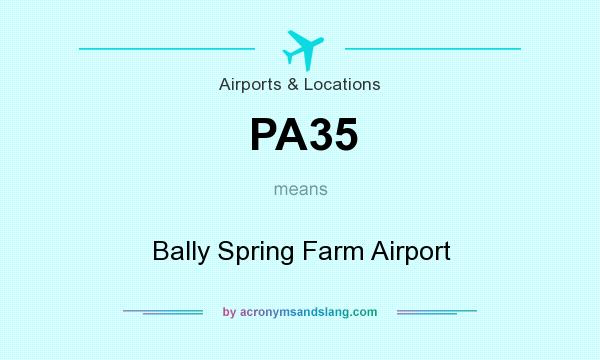 What does PA35 mean? It stands for Bally Spring Farm Airport