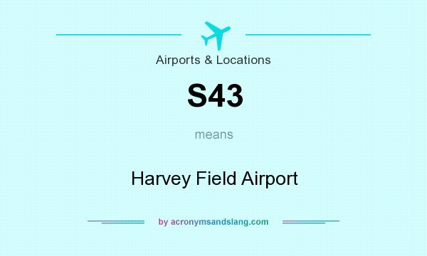 What does S43 mean? It stands for Harvey Field Airport