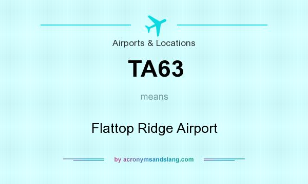 What does TA63 mean? It stands for Flattop Ridge Airport
