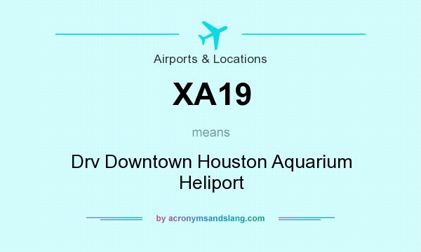 What does XA19 mean? It stands for Drv Downtown Houston Aquarium Heliport