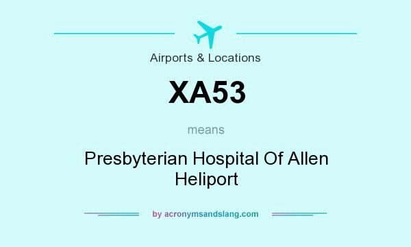 What does XA53 mean? It stands for Presbyterian Hospital Of Allen Heliport