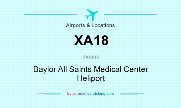 What does XA18 mean? It stands for Baylor All Saints Medical Center Heliport