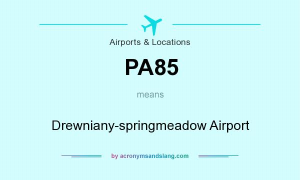 What does PA85 mean? It stands for Drewniany-springmeadow Airport